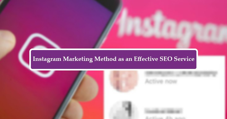 Instagram Marketing Method as an Effective SEO Service