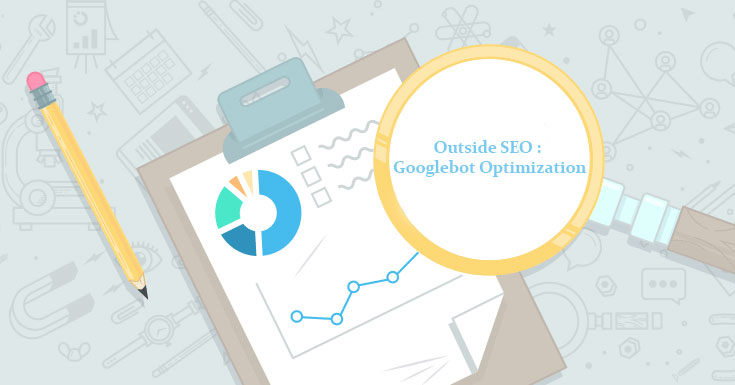 Outside SEO: Googlebot Optimization